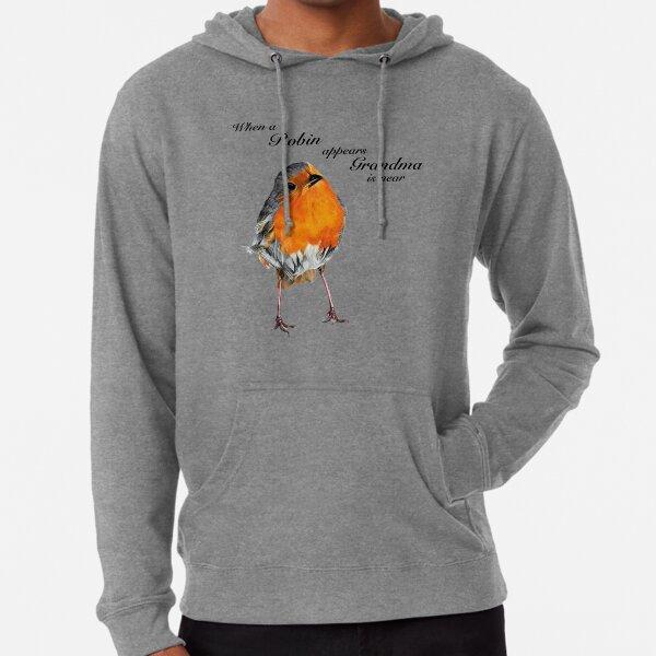 When a Robin appears Grandma is near - Robin Redbreast - Red Robin -Grandma condolence - Grandma sympathy - Grandma memorial Lightweight Hoodie
