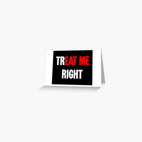 Treat Me Right / Eat Me Greeting Card