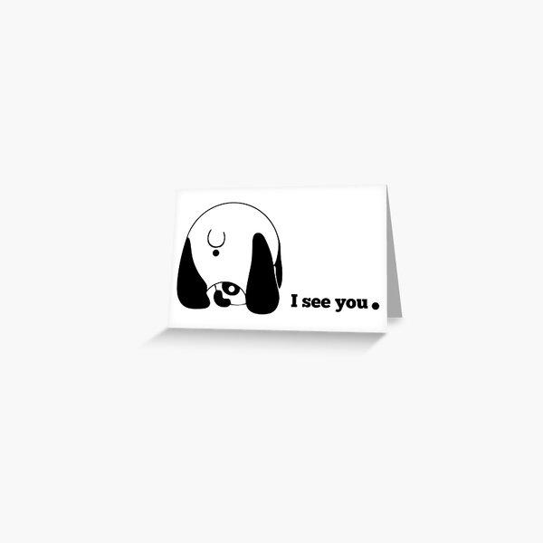 I see you. Greeting Card
