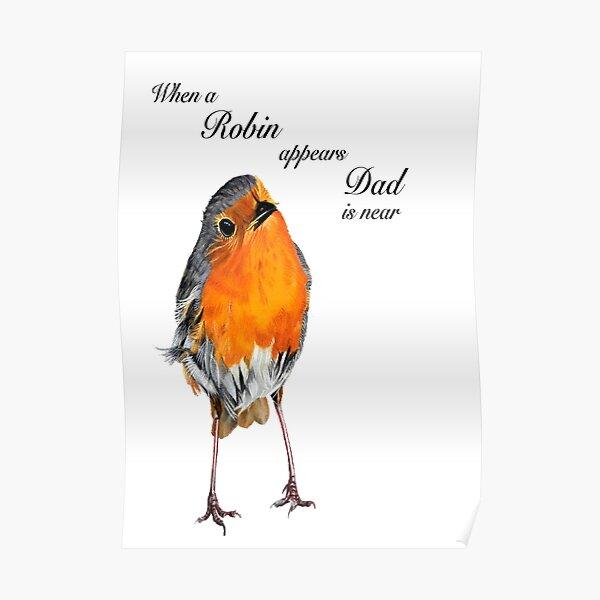 When a Robin appears Dad is near - Robin Redbreast - Red Robin - Dad condolence - Dad sympathy - Dad memorial Poster