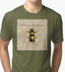 Where would we Bee without you? Tri-blend T-Shirt