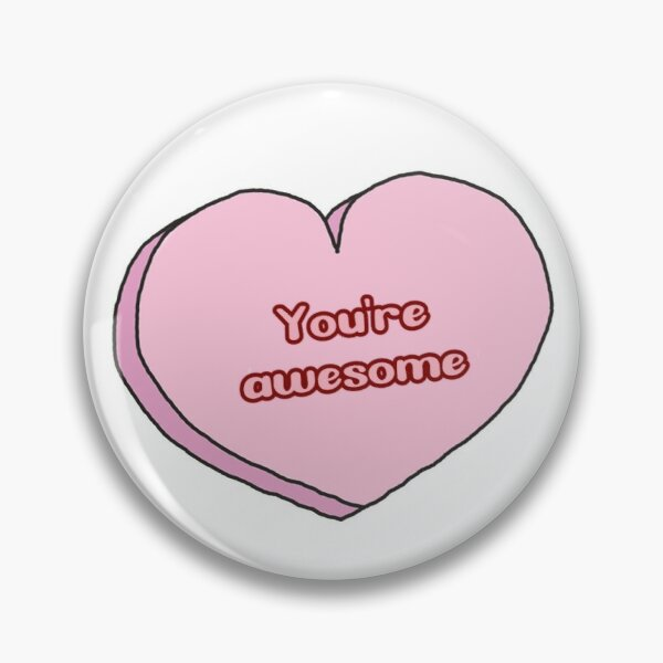 you're awesome candy heart Pin