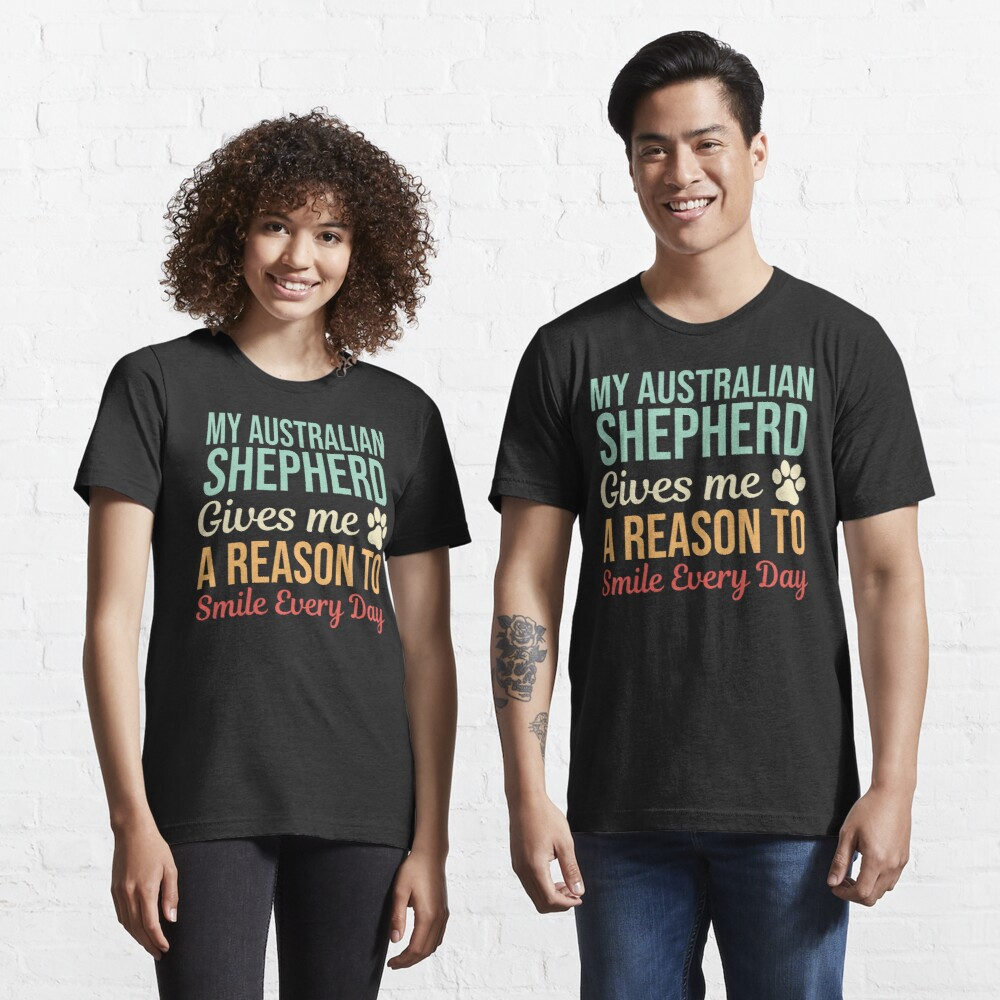 My Australian Shepherd Gives A Reason To Smile Essential T-Shirt