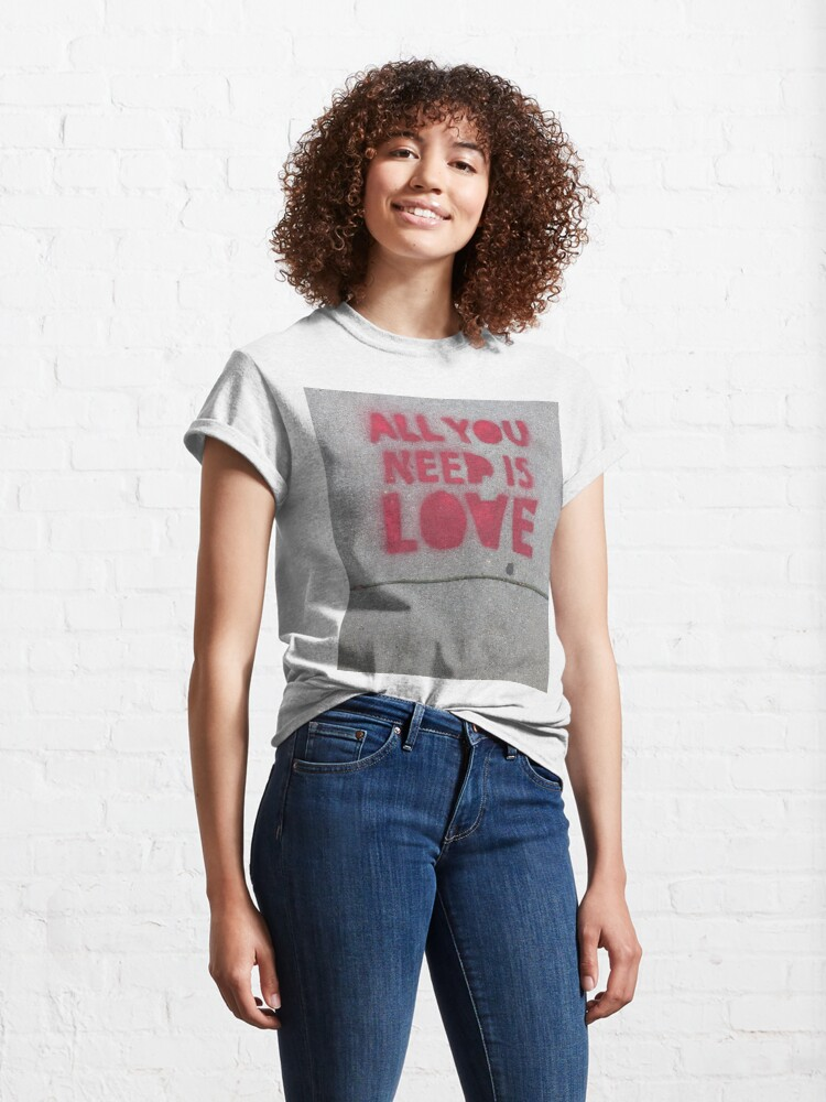 Alternate view of ALL YOU NEED IS LOVE Classic T-Shirt