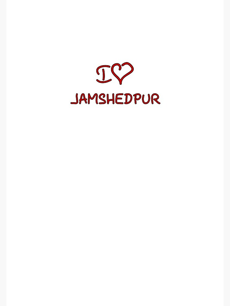 I Love Jamshedpur by Tricir