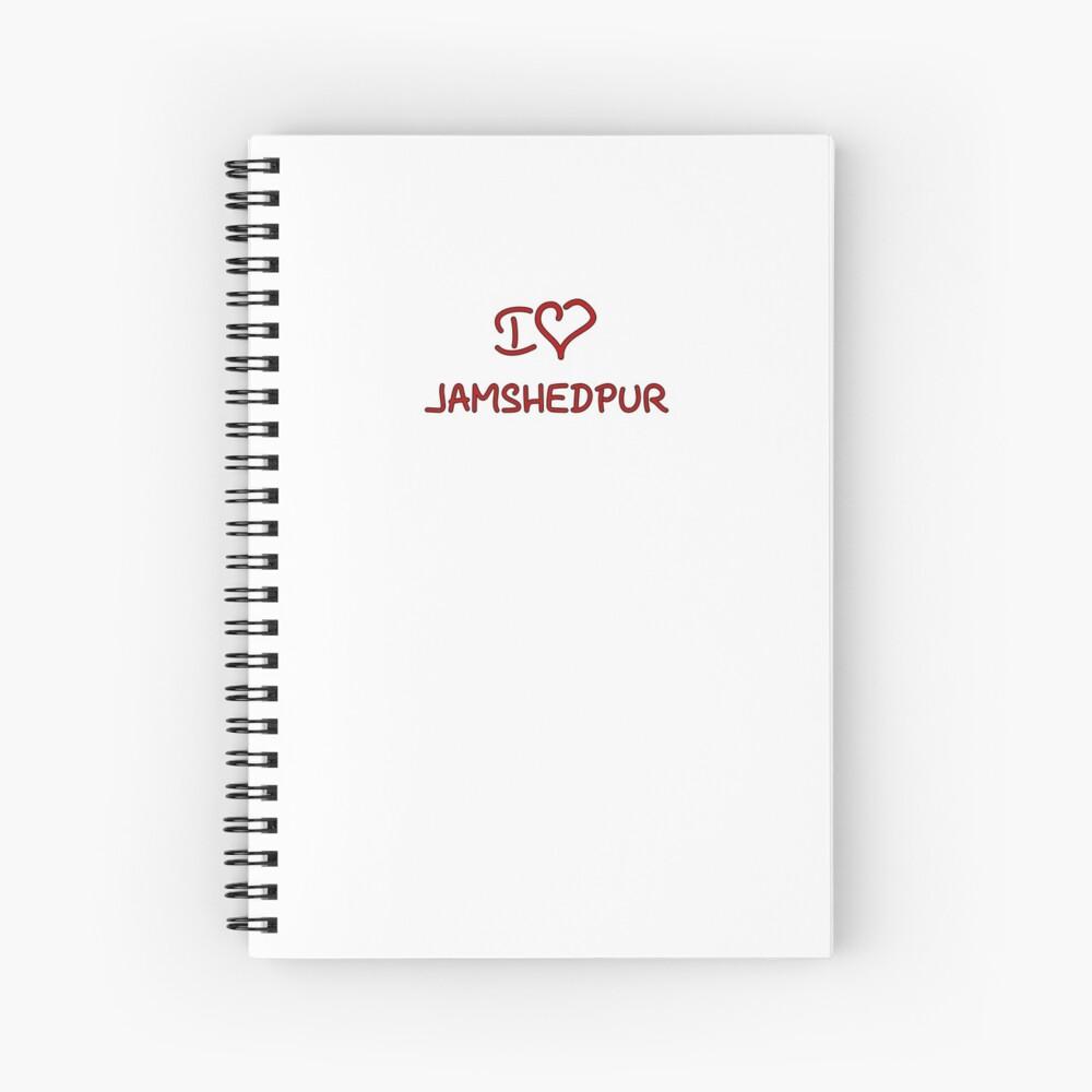 I Love Jamshedpur Spiral Notebook