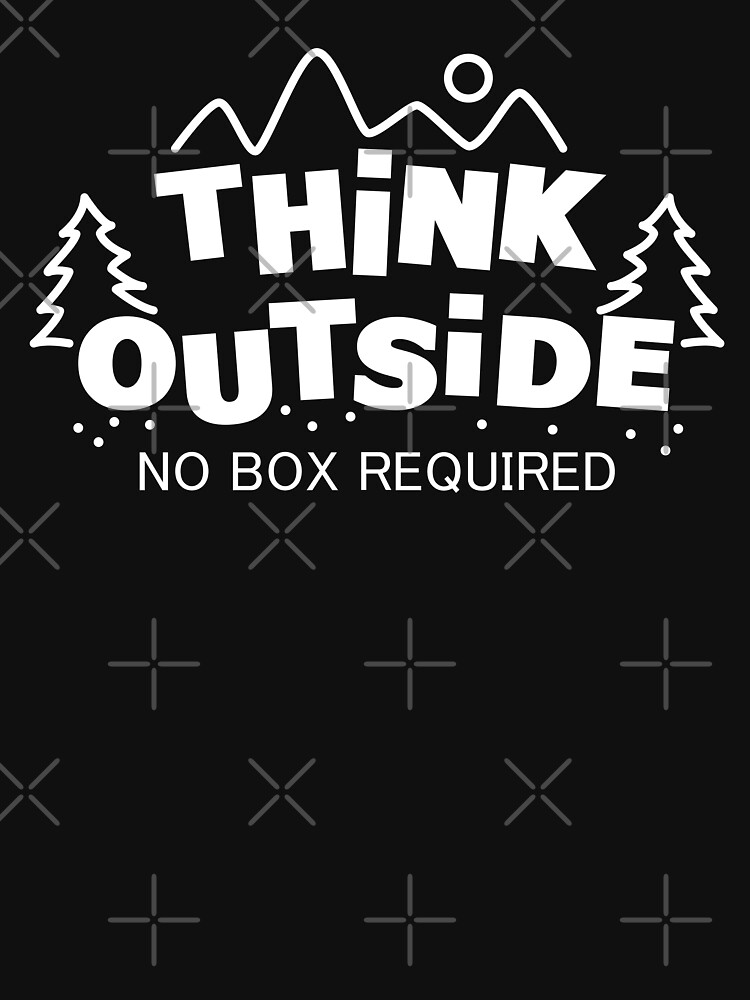 Think Outside, No Box Required by lolotees
