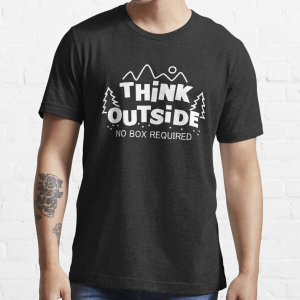Think Outside, No Box Required Essential T-Shirt