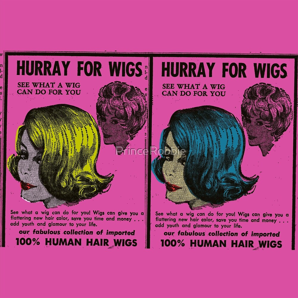Hurray For Wigs by PrinceRobbie