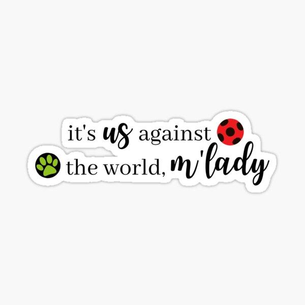 it's us against the world, m'lady miraculous ladybug Sticker