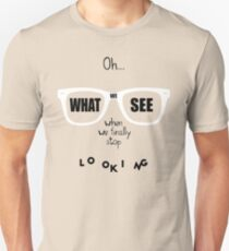 Oh... what we see when we finally stop looking.  T-Shirt