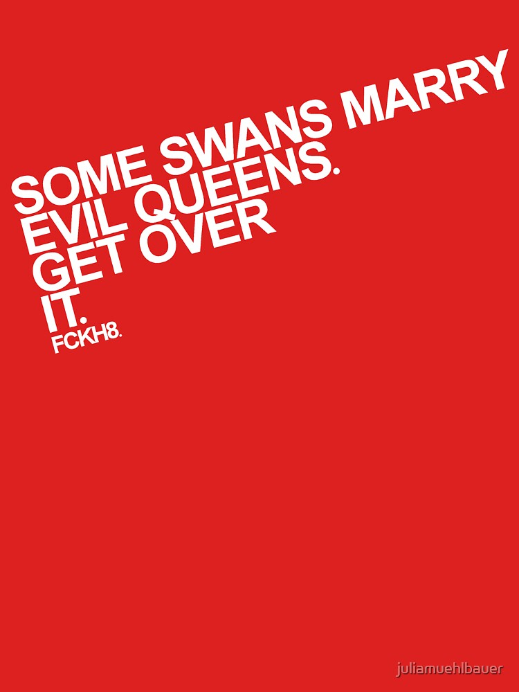 Some Swans marry Evil Queens. Get over it. | Unisex T-Shirt