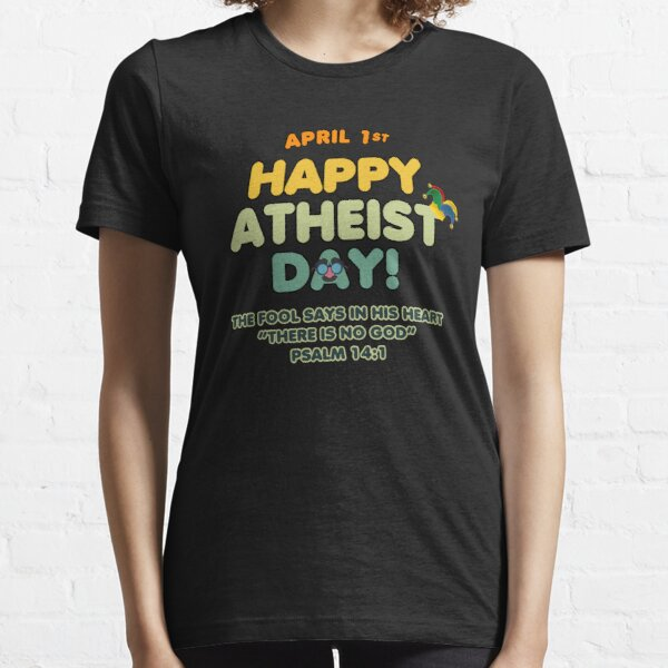 April 1st Happy Atheist Day! Funny meme Essential T-Shirt