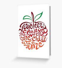 Teacher's change the world  Greeting Card