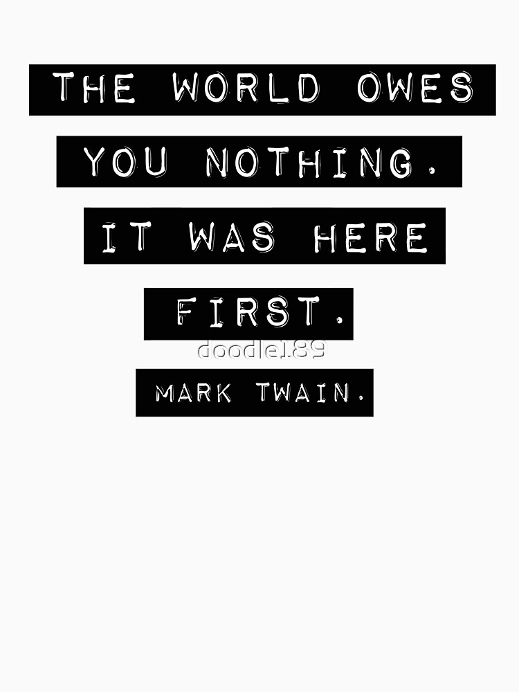 The world owes you nothing - Mark Twain by doodle189