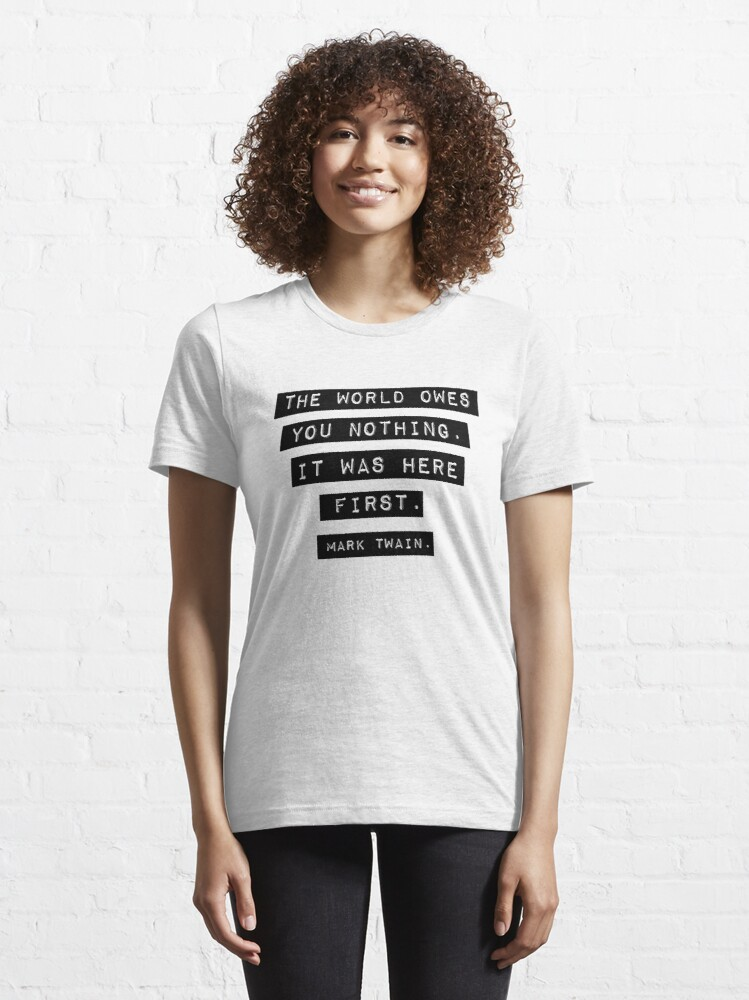Alternate view of The world owes you nothing - Mark Twain Essential T-Shirt