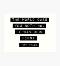 The world owes you nothing - Mark Twain Art Print