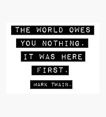 The world owes you nothing - Mark Twain Photographic Print