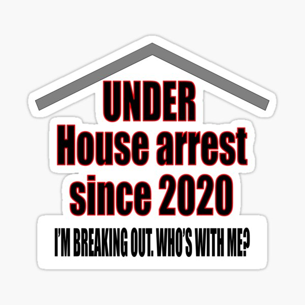 Under House Arrest Since 2020. I'm Breaking Out. Who's With Me? Sticker