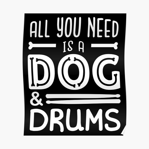 All you need is a dog and drums Poster