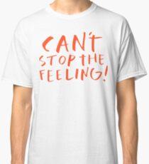 Can't stop the feeling Classic T-Shirt