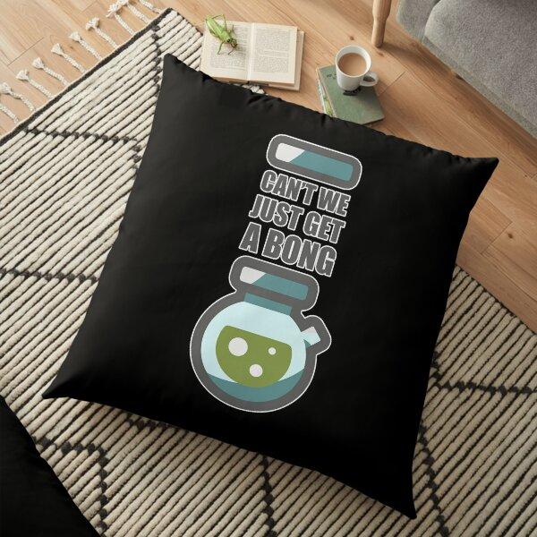 Funny Smoker, Cant' We Just Get A Bong? Smoking Pot Stoner Gift Floor Pillow