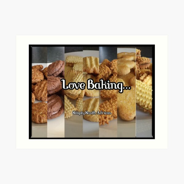 LOVE Baking!!!  SA cookies Art Print