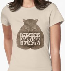 I'm Sorry For What I Said When I Was Hungry Women's Fitted T-Shirt