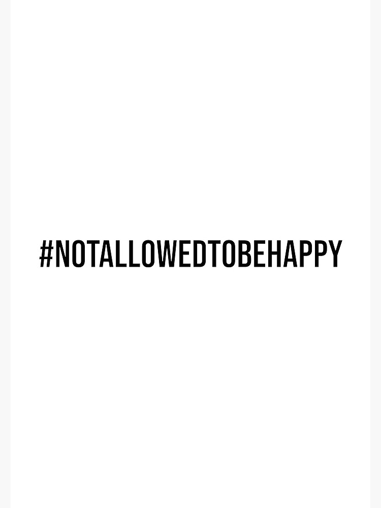 #notallowedtobehappy Design by RebsRein