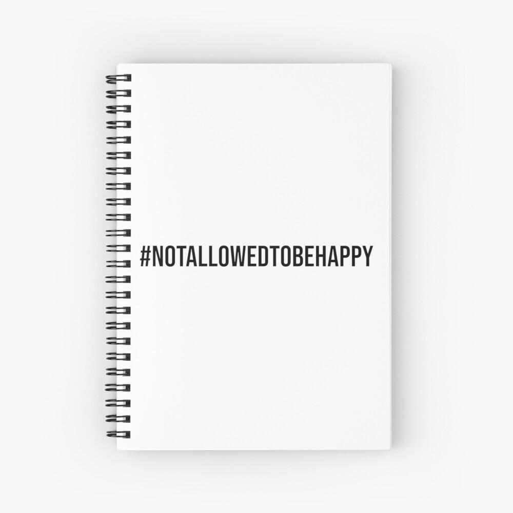 #notallowedtobehappy Design Spiral Notebook