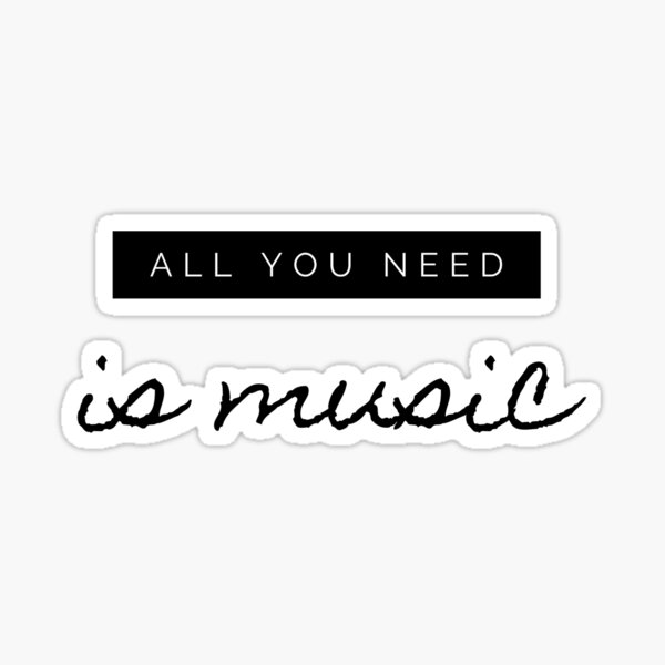 All You Need is Music Sticker
