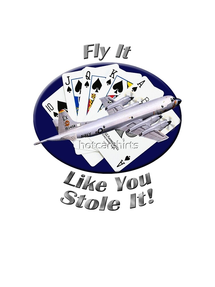P-3 Orion Fly It Like You Stole It by hotcarshirts