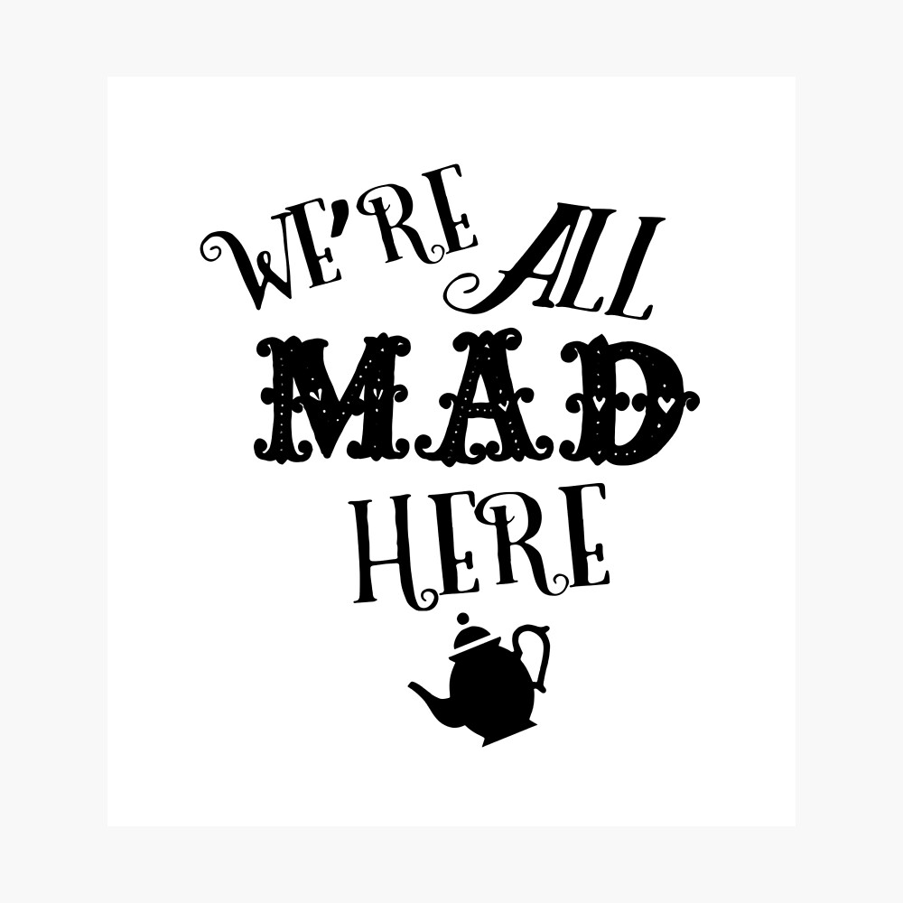 Were all mad here 2 photographic print