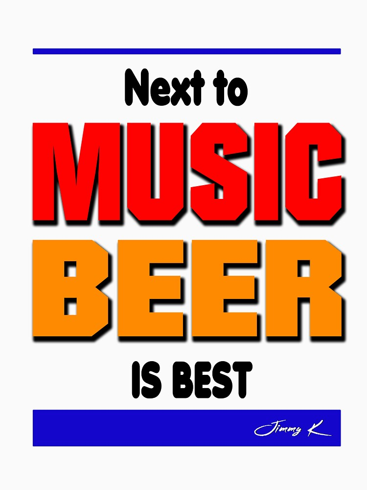 Next to music, beer is best by JimmyKMerch