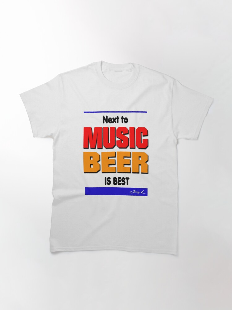 Alternate view of Next to music, beer is best Classic T-Shirt