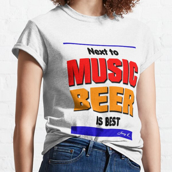 Next to music, beer is best Classic T-Shirt
