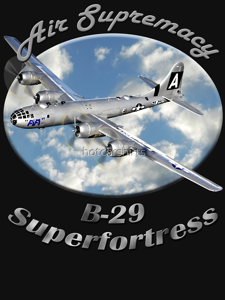 B-29 Superfortress Air Supremacy by hotcarshirts