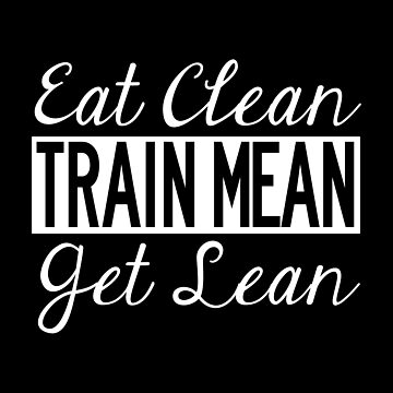 Eat Clean, Train Mean, Get Lean - White Text by misfitkismet