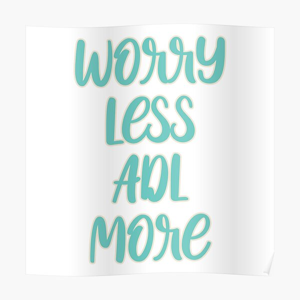 Worry Less ADL More Type Poster