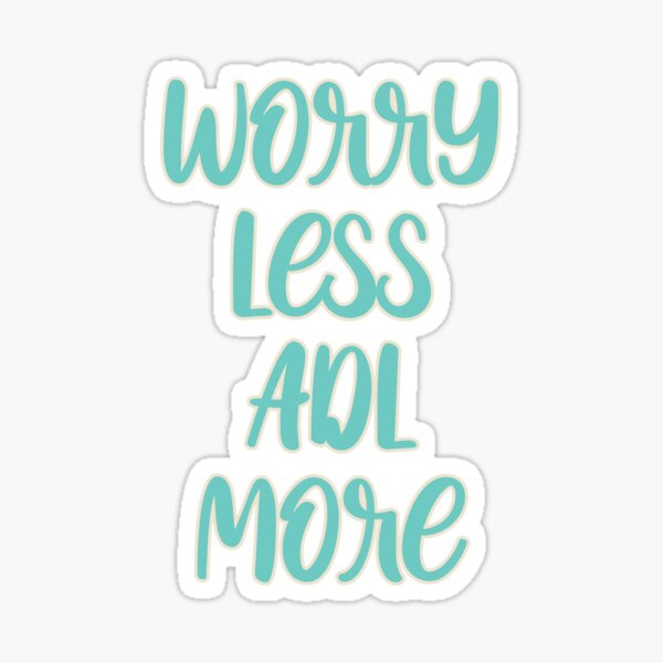 Worry Less ADL More Type Sticker