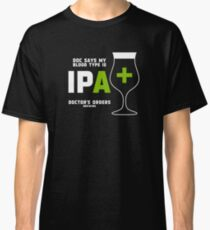 Doc says my bloodtype is IPA+ Classic T-Shirt