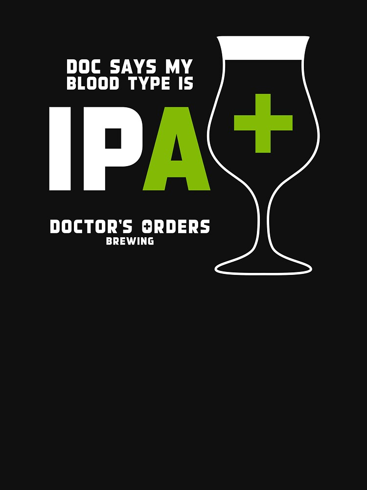 Doc says my bloodtype is IPA+ | Unisex T-Shirt