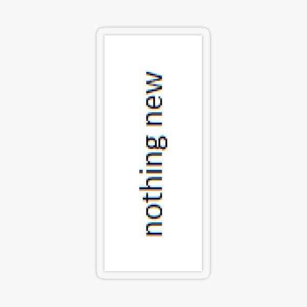 nothing new Transparent Sticker