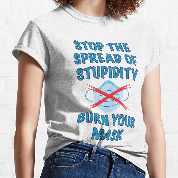 Burn Your Mask Classic T-Shirt