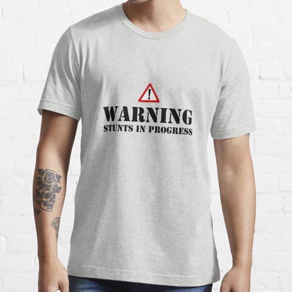 Warning - stunts in progress Essential T-Shirt