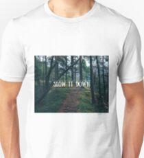 Slow It Down Unisex T-Shirt