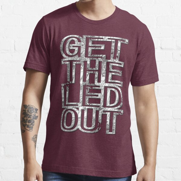 Get The Led Out Essential T-Shirt