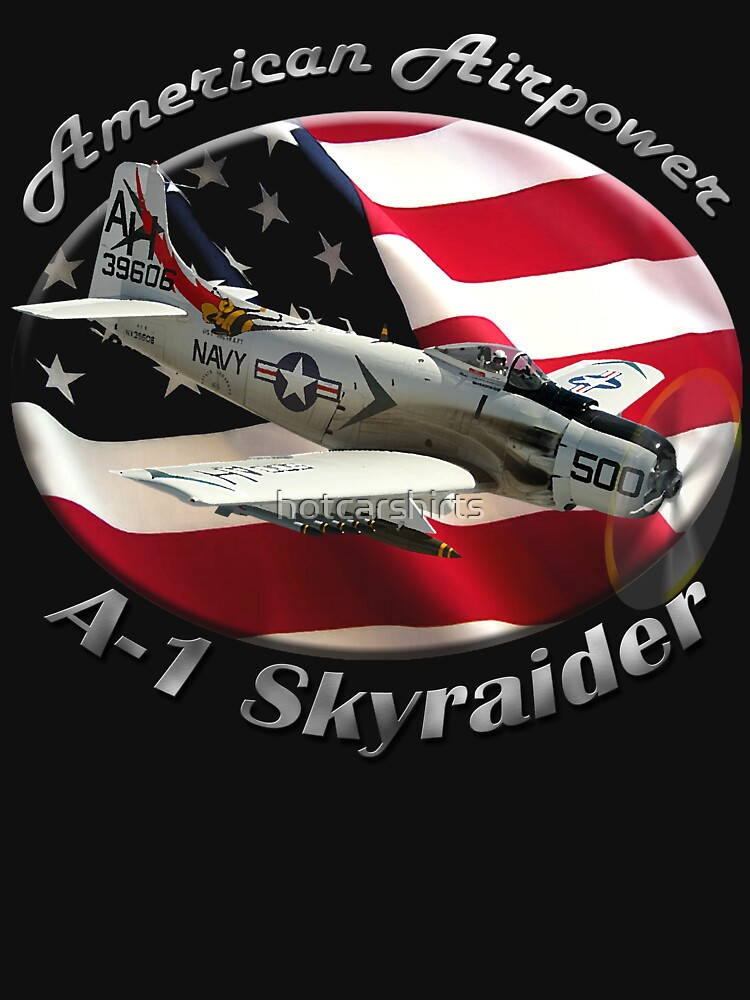 A-1 Skyraider American Airpower by hotcarshirts