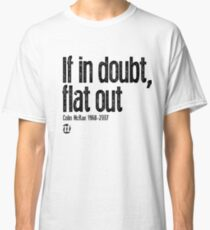 If in doubt, flat out Colin McRae  Classic T-Shirt
