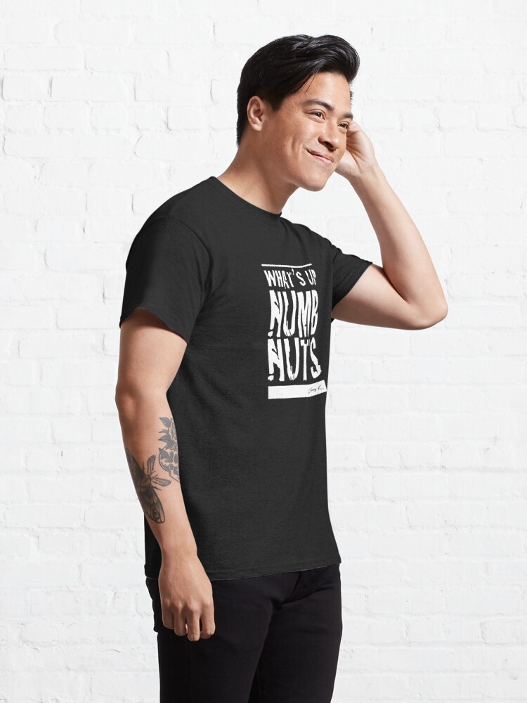 Alternate view of Whats Up Numbnuts - Adult Humor Graphic Novelty Sarcastic Funny Classic T-Shirt
